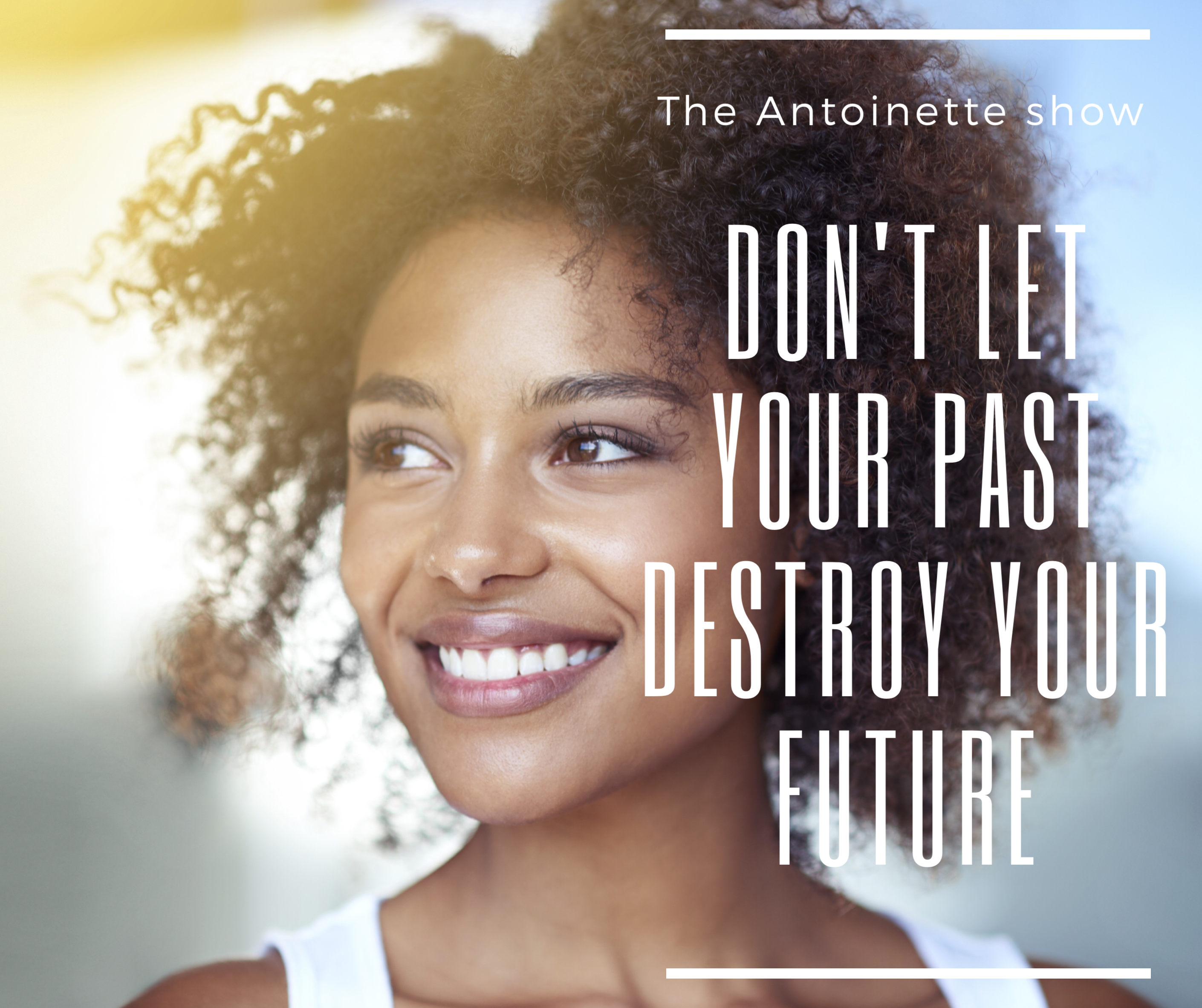 Don't let your past destroy your future