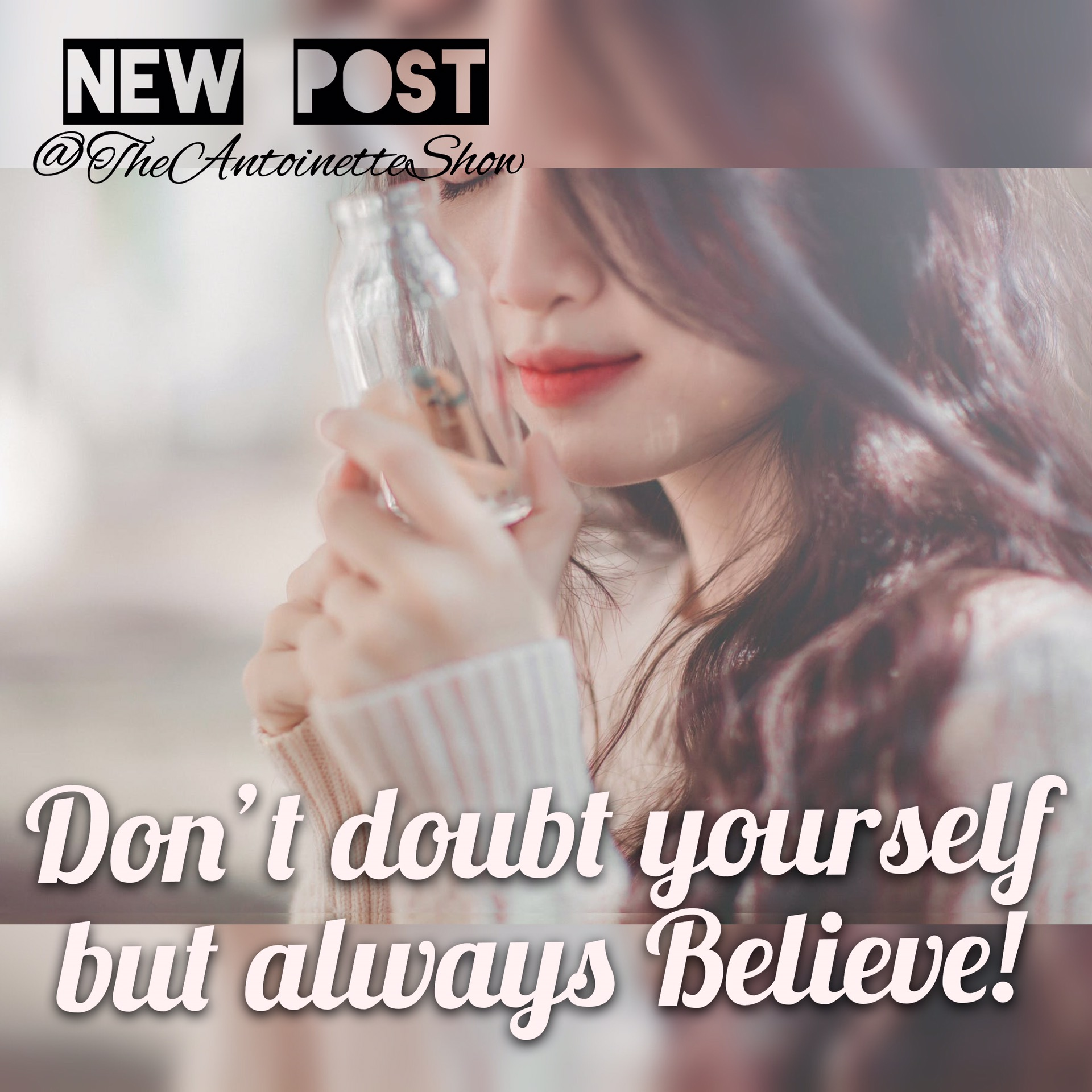 Don't doubt yourself  but always Believe!