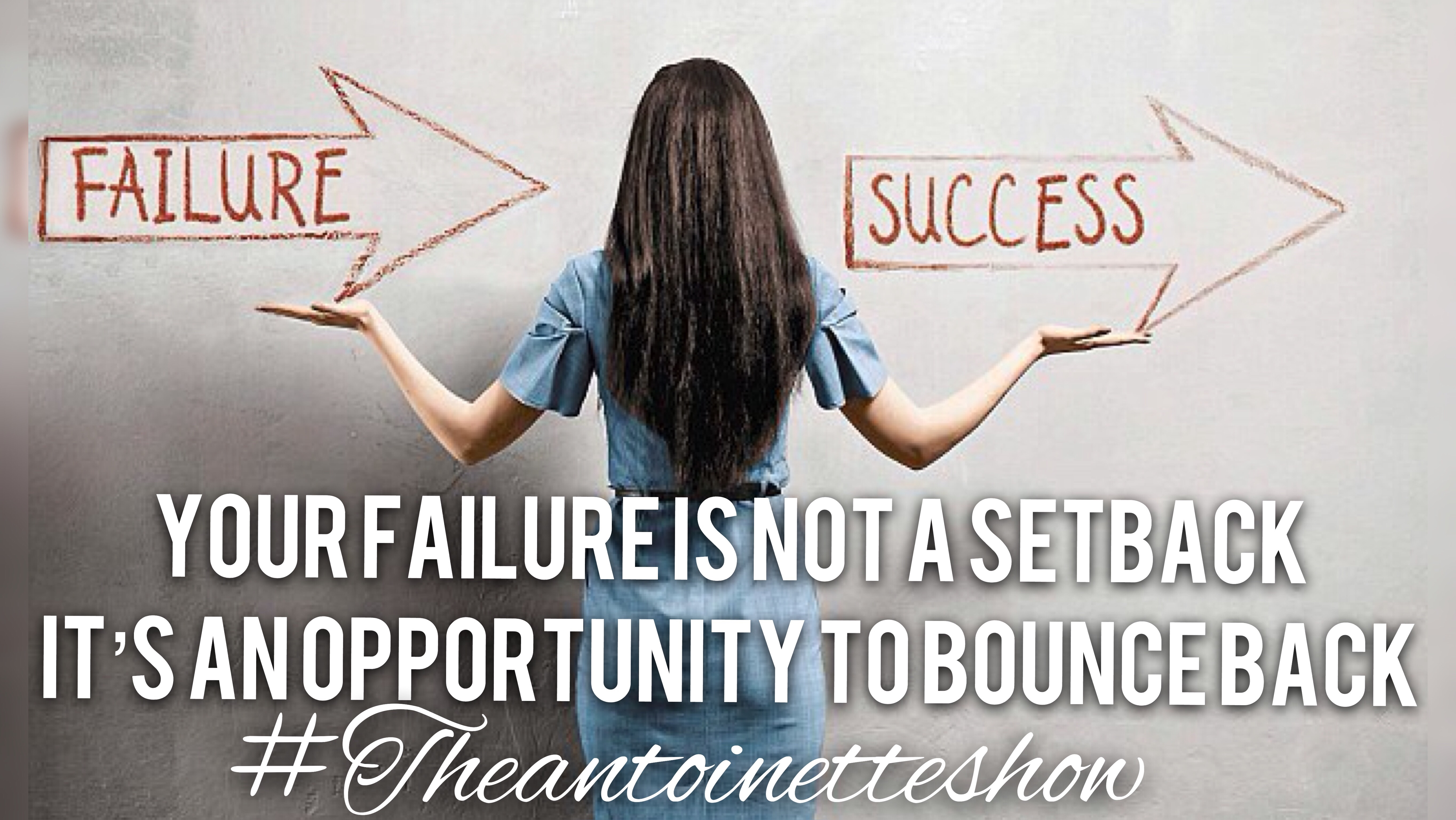 Your failure is not a setback it's an opportunity to bounce back
