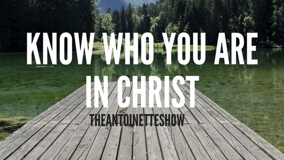 Know who you are in Christ!