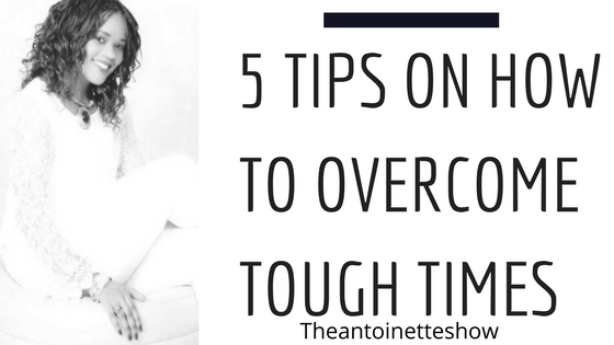 5 Tips on How to Overcome Tough times
