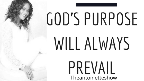GOD'S PURPOSE WILL ALWAYS PREVAIL