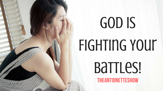 God is fighting your battles