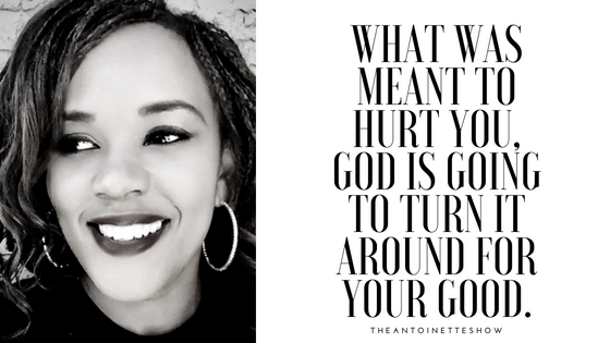 What was meant to hurt you, God is going to turn it around for your Good.