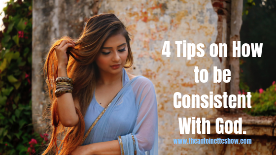4 Tips on How to be Consistent With God.