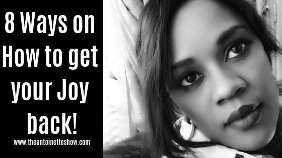 8 Ways on How to get your Joy back!