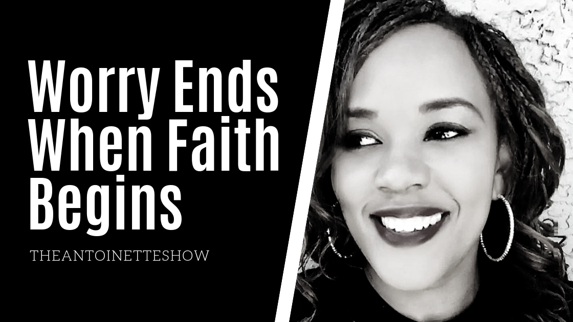 Worry ends when faith begins!